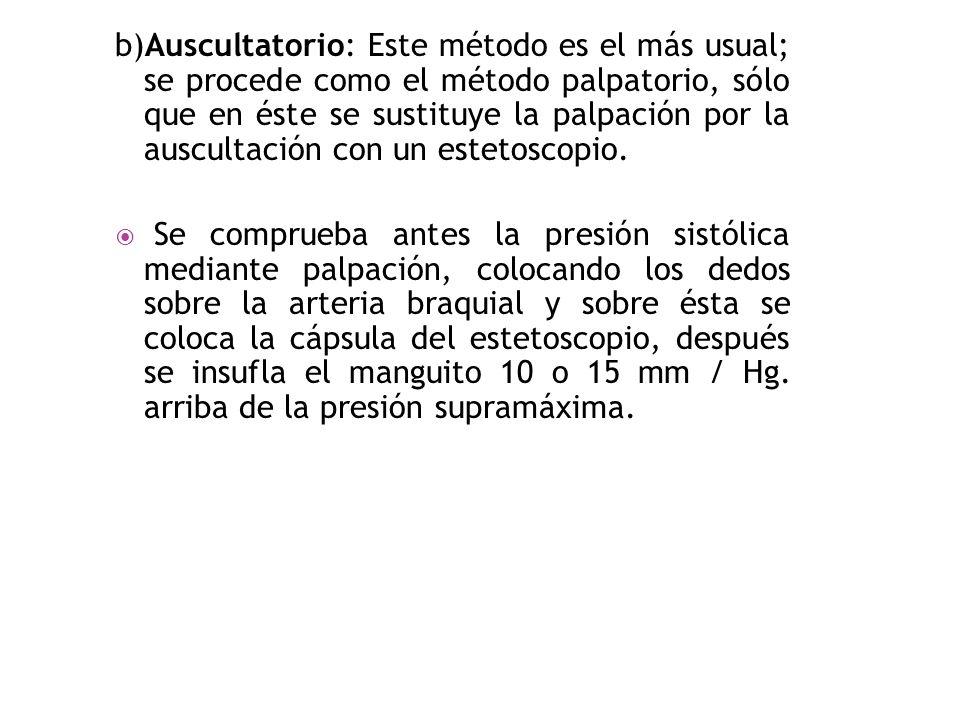 b)Auscultatorio: Este método es el más usual; se procede como el método palpatorio, sólo que en éste se sustituye la palpación por la auscultación con un estetoscopio.