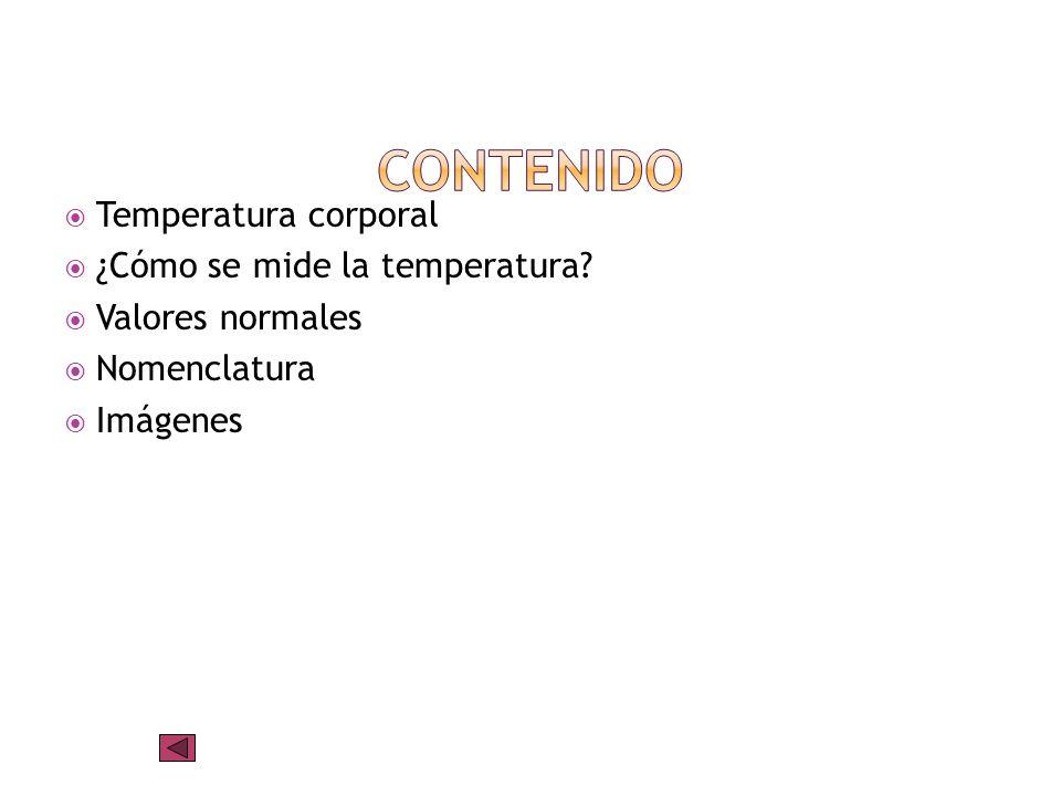 CONTENIDO Temperatura corporal ¿Cómo se mide la temperatura
