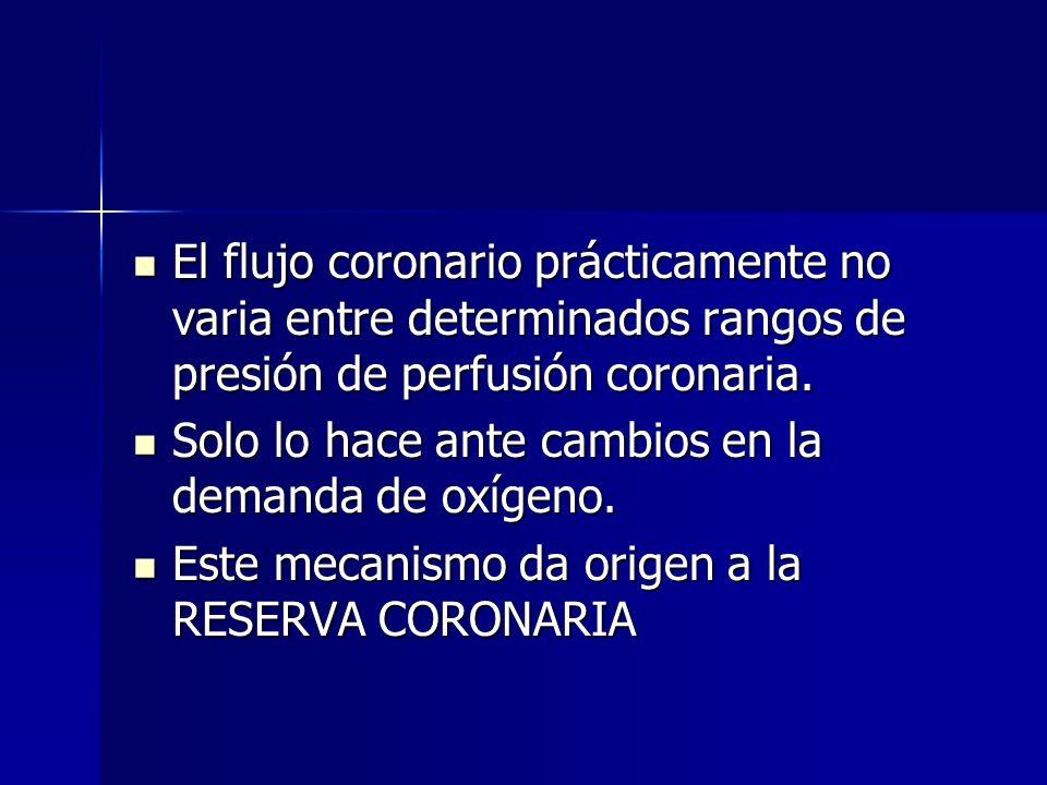 El flujo coronario prácticamente no varia entre determinados rangos de presión de perfusión coronaria.