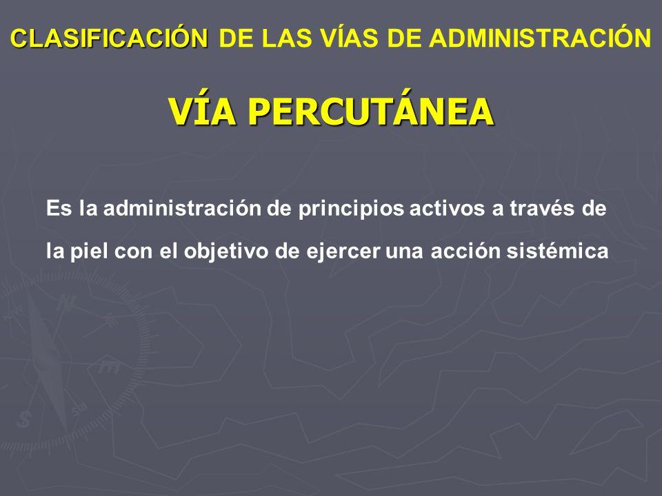 VÍA PERCUTÁNEA CLASIFICACIÓN DE LAS VÍAS DE ADMINISTRACIÓN