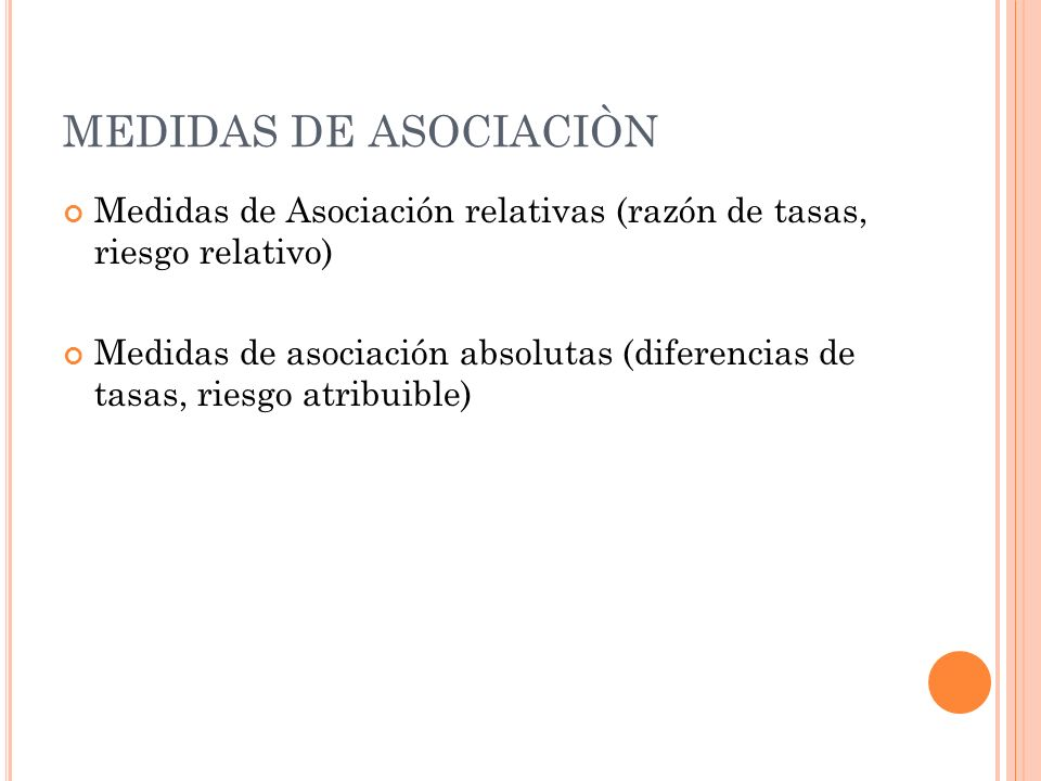 MEDIDAS DE ASOCIACIÒN Medidas de Asociación relativas (razón de tasas, riesgo relativo)