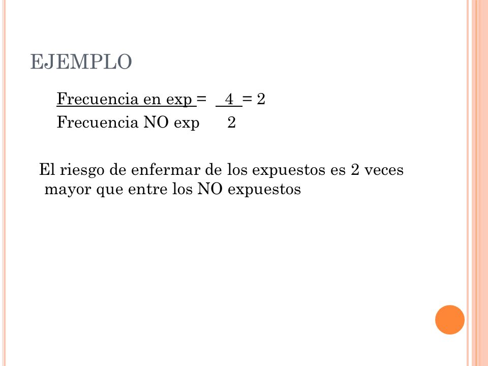 EJEMPLO Frecuencia en exp = 4 = 2 Frecuencia NO exp 2