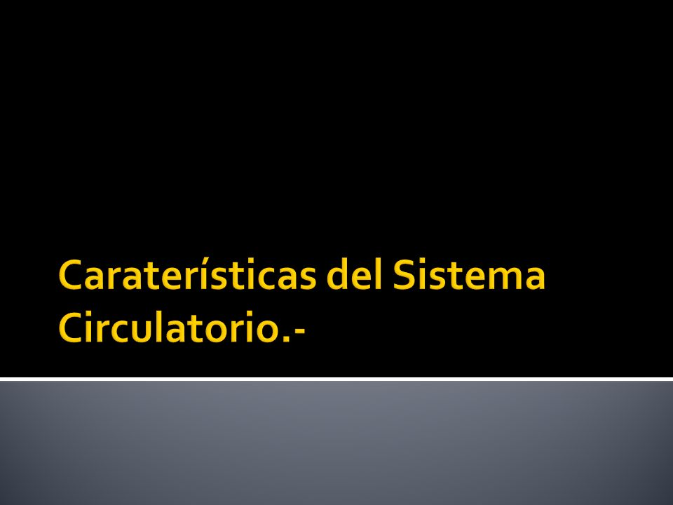 Caraterísticas del Sistema Circulatorio.-