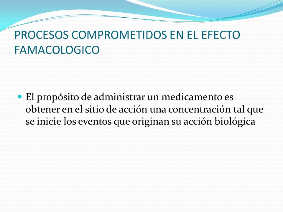 PROCESOS COMPROMETIDOS EN EL EFECTO FAMACOLOGICO