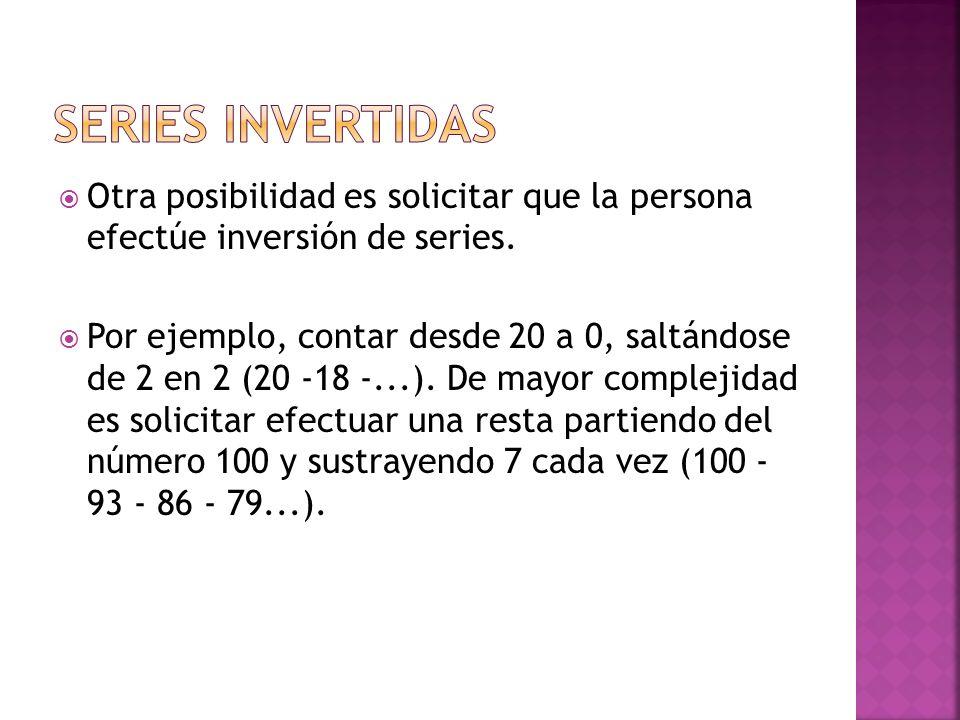 Series invertidasOtra posibilidad es solicitar que la persona efectúe inversión de series.