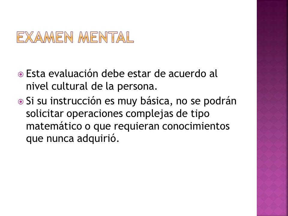 Examen mental Esta evaluación debe estar de acuerdo al nivel cultural de la persona.