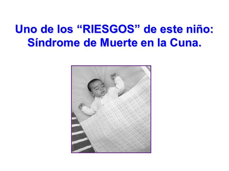 Uno de los RIESGOS de este niño: Síndrome de Muerte en la Cuna.