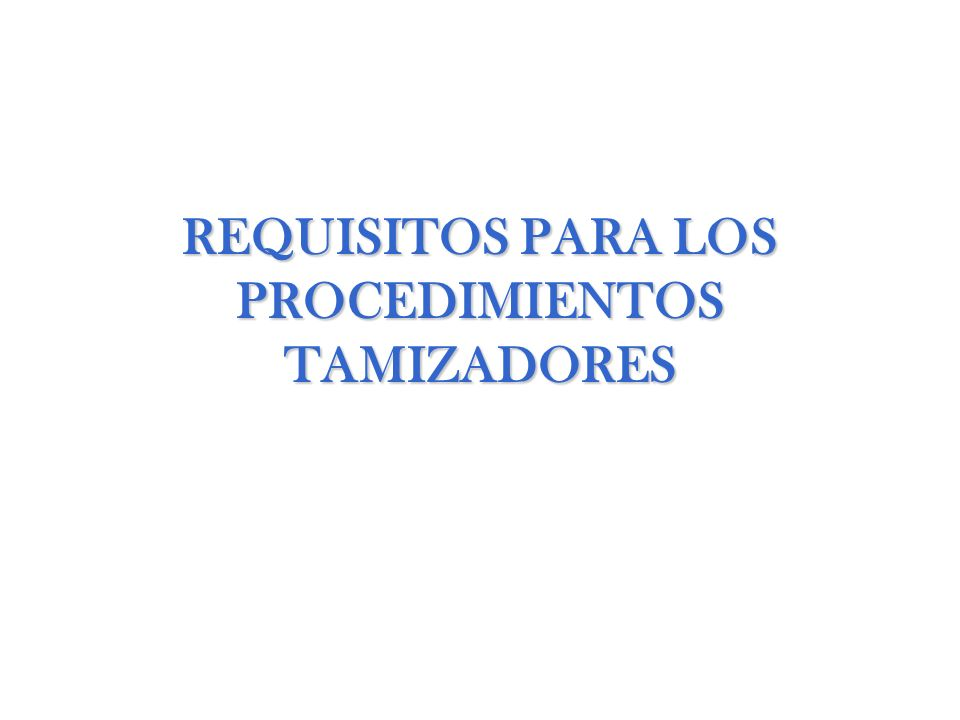 REQUISITOS PARA LOS PROCEDIMIENTOS TAMIZADORES