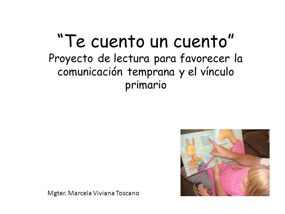 Te cuento un cuento Proyecto de lectura para favorecer la comunicación temprana y el vínculo primario.