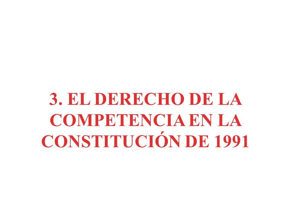 3. EL DERECHO DE LA COMPETENCIA EN LA CONSTITUCIÓN DE 1991