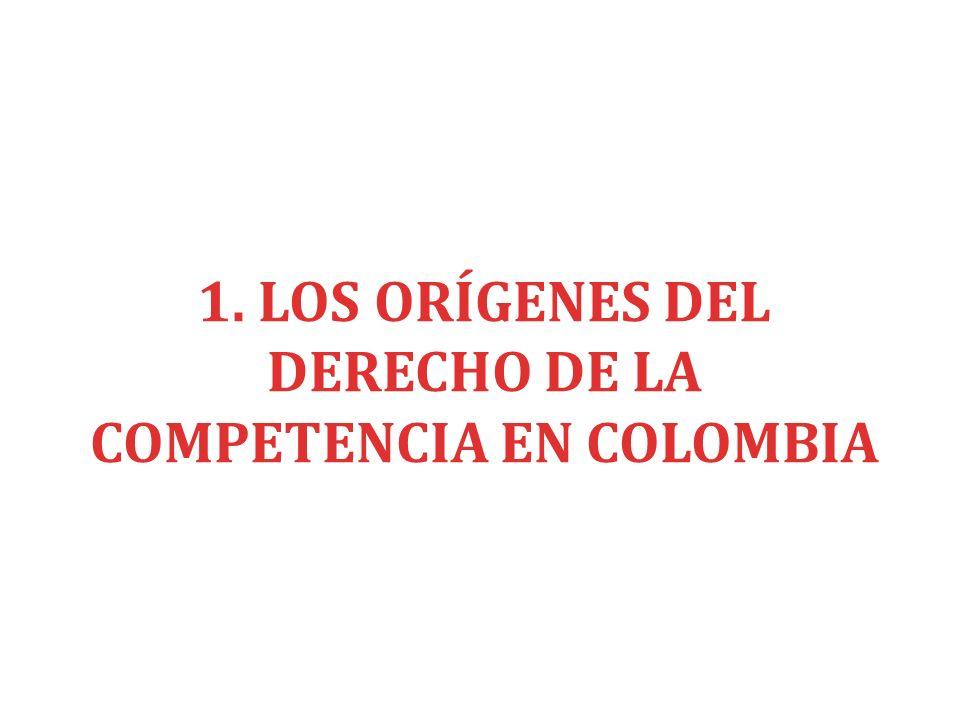 1. LOS ORÍGENES DEL DERECHO DE LA COMPETENCIA EN COLOMBIA