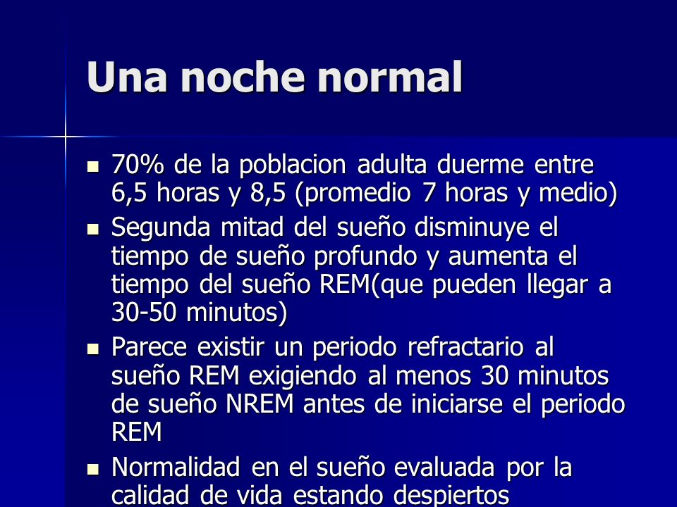 Una noche normal70% de la poblacion adulta duerme entre 6,5 horas y 8,5 (promedio 7 horas y medio)
