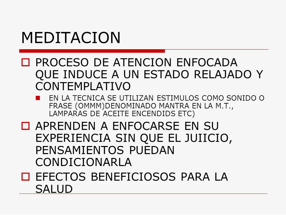 MEDITACION PROCESO DE ATENCION ENFOCADA QUE INDUCE A UN ESTADO RELAJADO Y CONTEMPLATIVO.
