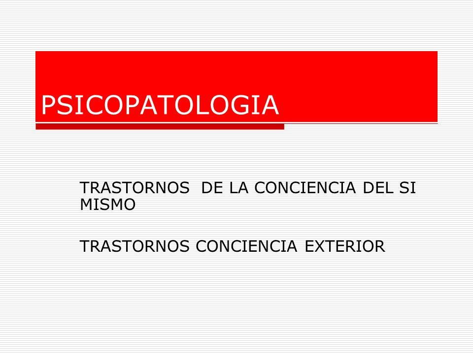 PSICOPATOLOGIA TRASTORNOS DE LA CONCIENCIA DEL SI MISMO