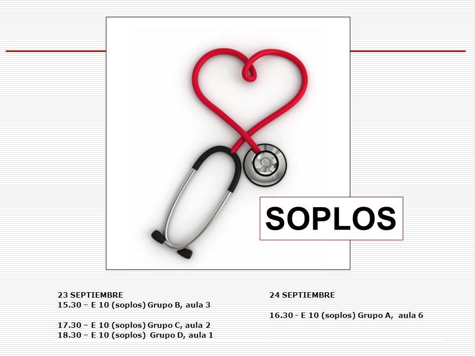 SOPLOS 23 SEPTIEMBRE 15.30 – E 10 (soplos) Grupo B, aula 3