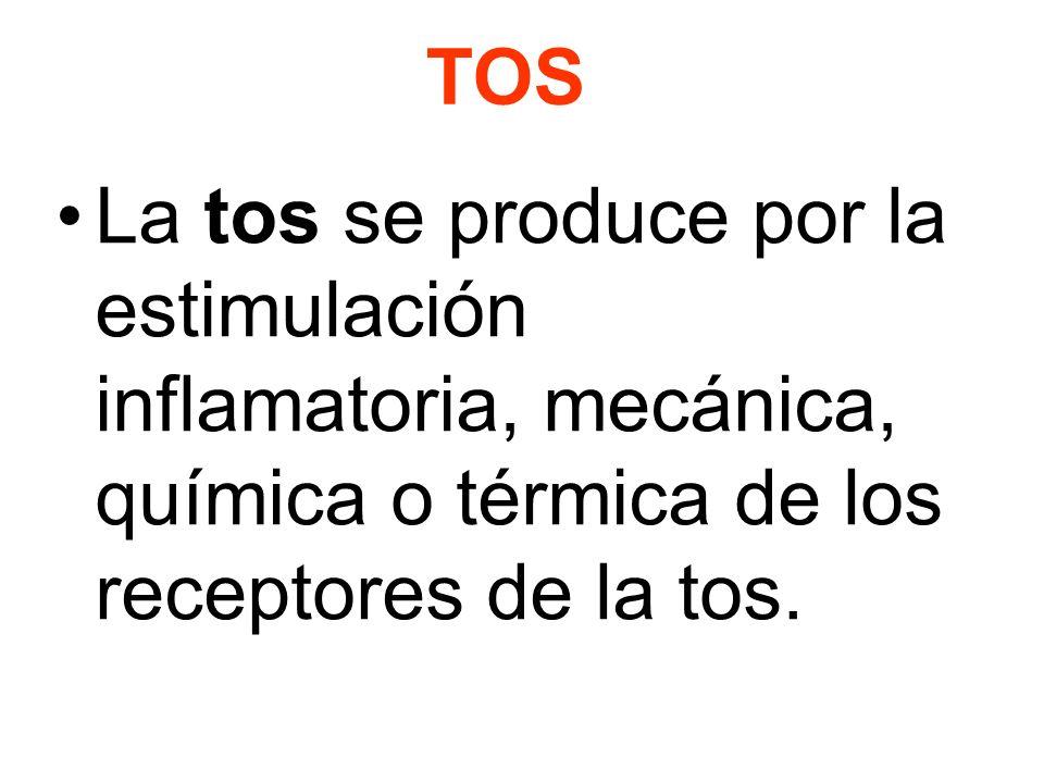 TOSLa tos se produce por la estimulación inflamatoria, mecánica, química o térmica de los receptores de la tos.