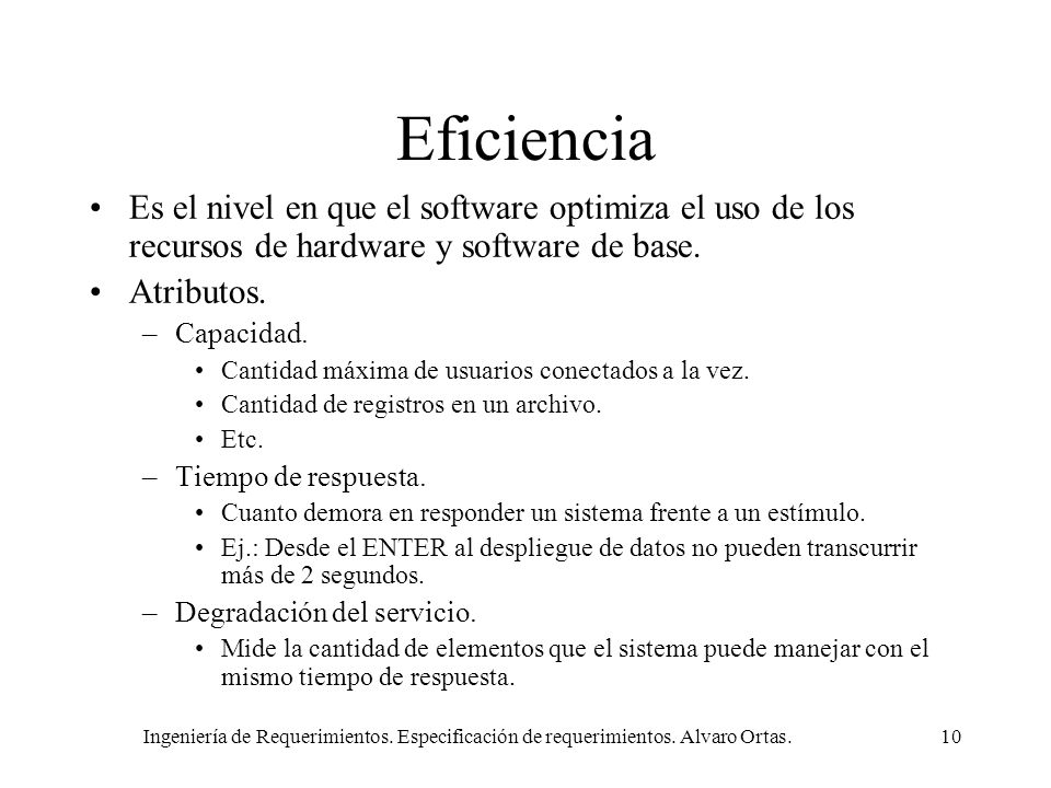Eficiencia Es el nivel en que el software optimiza el uso de los recursos de hardware y software de base.