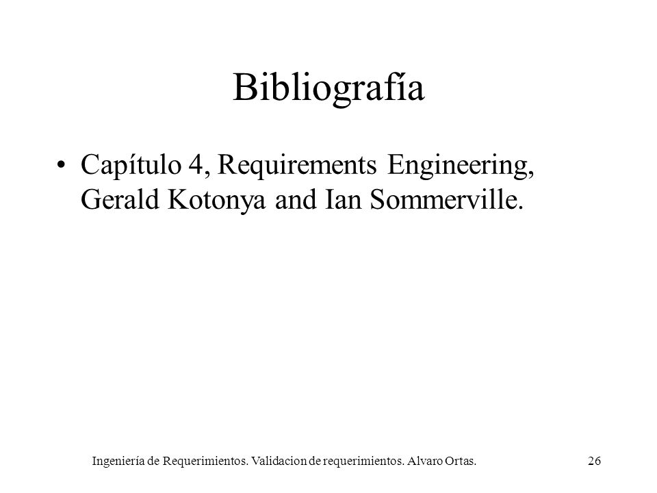 BibliografíaCapítulo 4, Requirements Engineering, Gerald Kotonya and Ian Sommerville.