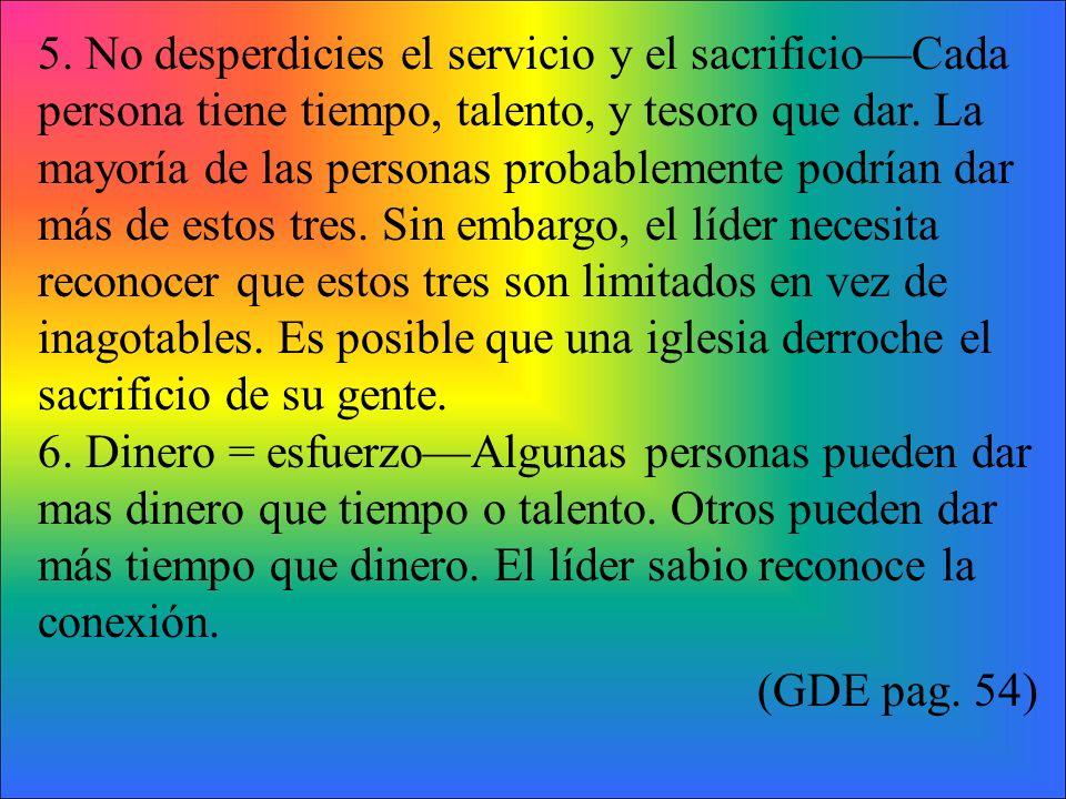 5. No desperdicies el servicio y el sacrificio—Cada persona tiene tiempo, talento, y tesoro que dar. La mayoría de las personas probablemente podrían dar