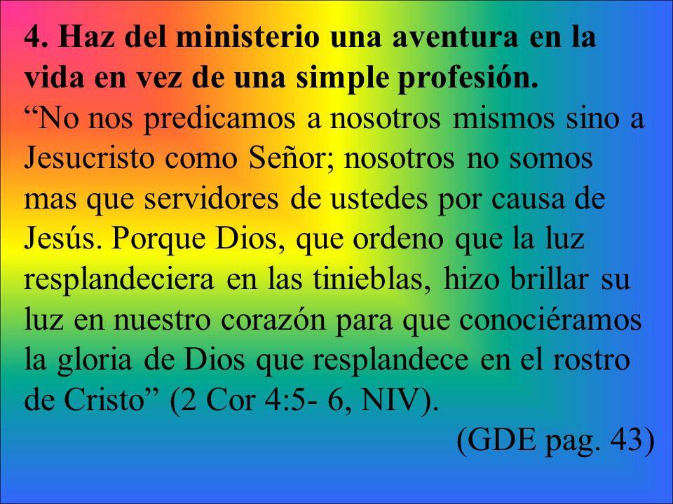 4. Haz del ministerio una aventura en la vida en vez de una simple profesión.