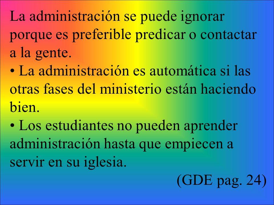 La administración se puede ignorar porque es preferible predicar o contactar a la gente.