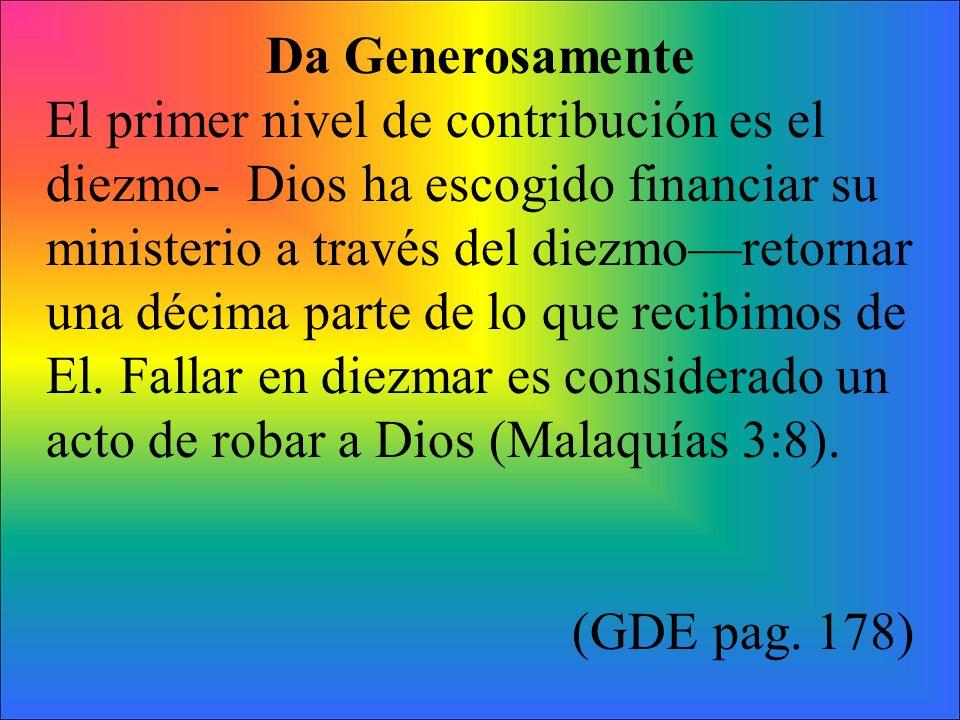 Da Generosamente El primer nivel de contribución es el diezmo- Dios ha escogido financiar su ministerio a través del diezmo—retornar.