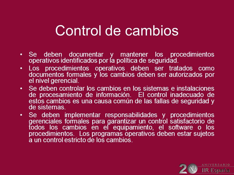 Control de cambios Se deben documentar y mantener los procedimientos operativos identificados por la política de seguridad.