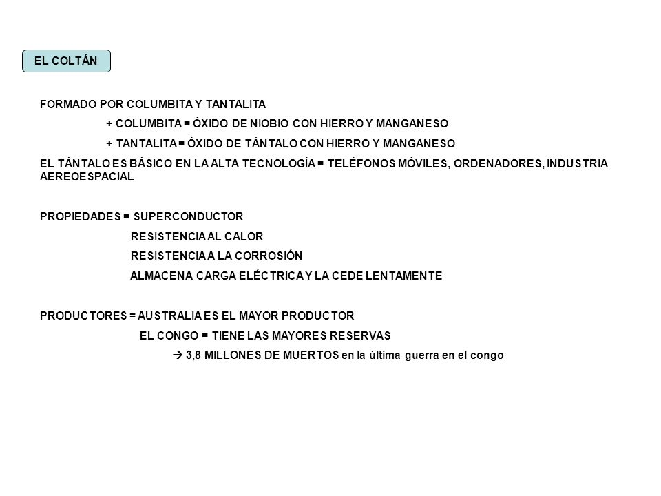 EL COLTÁN FORMADO POR COLUMBITA Y TANTALITA. + COLUMBITA = ÓXIDO DE NIOBIO CON HIERRO Y MANGANESO.