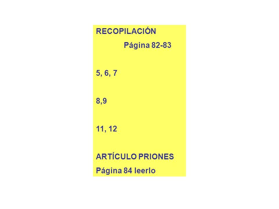RECOPILACIÓN Página 82-83 5, 6, 7 8,9 11, 12 ARTÍCULO PRIONES Página 84 leerlo