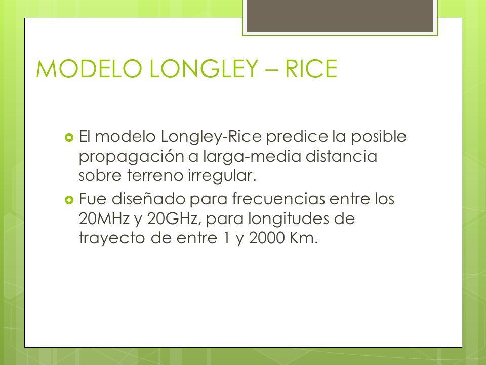 MODELO LONGLEY – RICE El modelo Longley-Rice predice la posible propagación a larga-media distancia sobre terreno irregular.