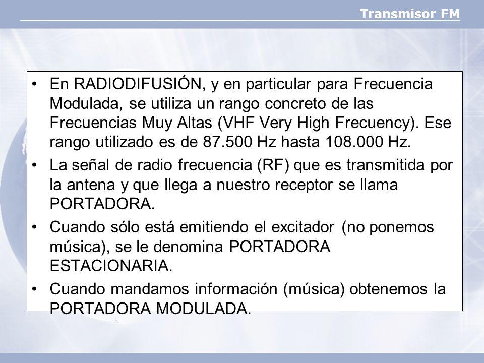 En RADIODIFUSIÓN, y en particular para Frecuencia Modulada, se utiliza un rango concreto de las Frecuencias Muy Altas (VHF Very High Frecuency). Ese rango utilizado es de 87.500 Hz hasta 108.000 Hz.