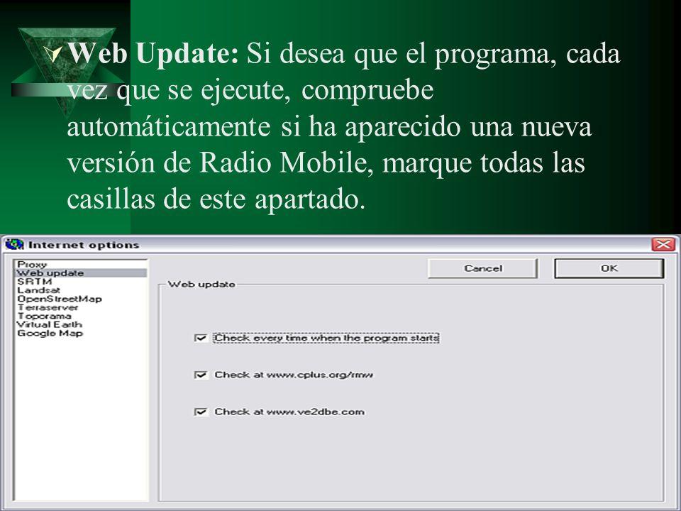 Web Update: Si desea que el programa, cada vez que se ejecute, compruebe automáticamente si ha aparecido una nueva versión de Radio Mobile, marque todas las casillas de este apartado.