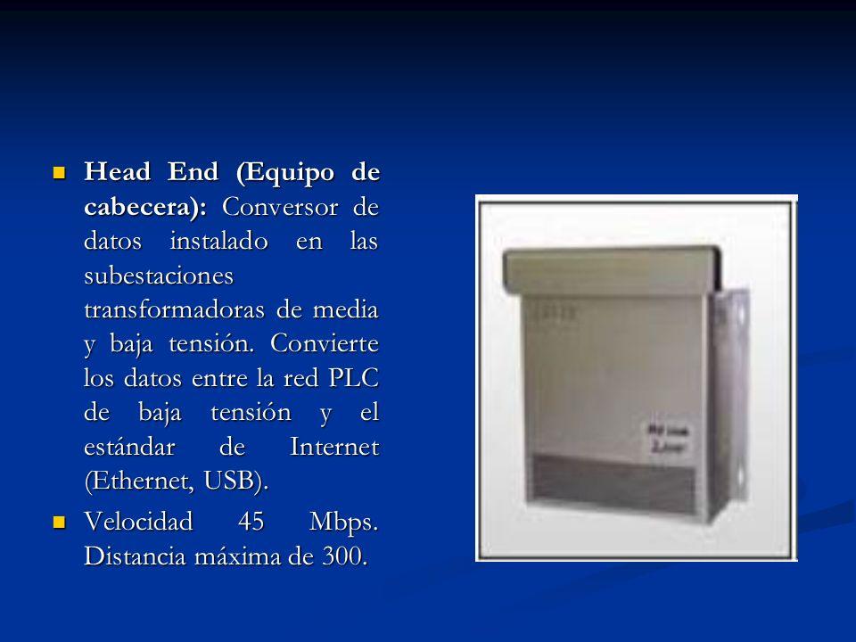 Head End (Equipo de cabecera): Conversor de datos instalado en las subestaciones transformadoras de media y baja tensión. Convierte los datos entre la red PLC de baja tensión y el estándar de Internet (Ethernet, USB).