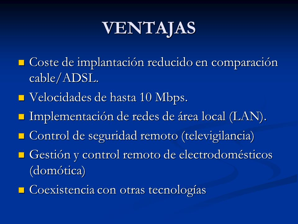 VENTAJAS Coste de implantación reducido en comparación cable/ADSL.