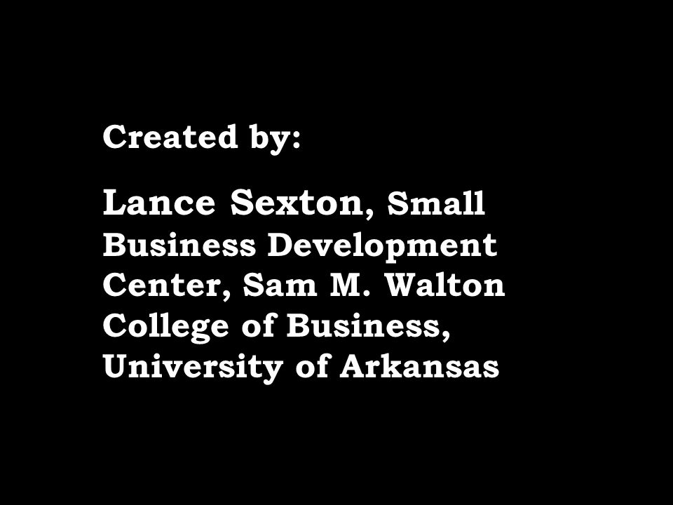 Created by:Lance Sexton, Small Business Development Center, Sam M.