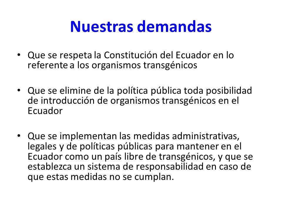 Nuestras demandas Que se respeta la Constitución del Ecuador en lo referente a los organismos transgénicos.
