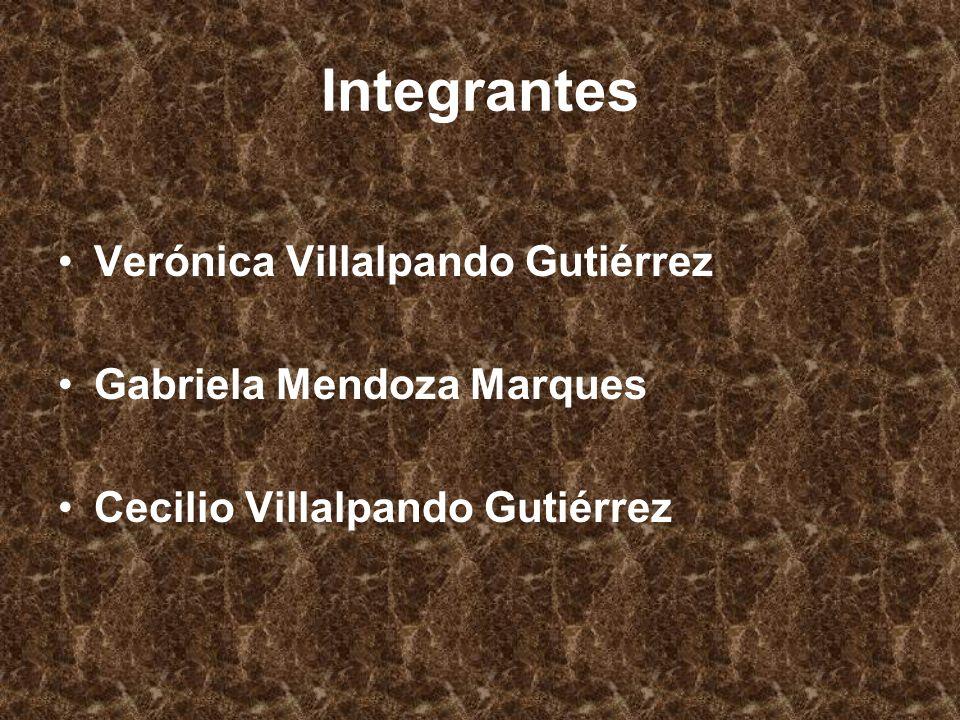 Integrantes Verónica Villalpando Gutiérrez Gabriela Mendoza Marques