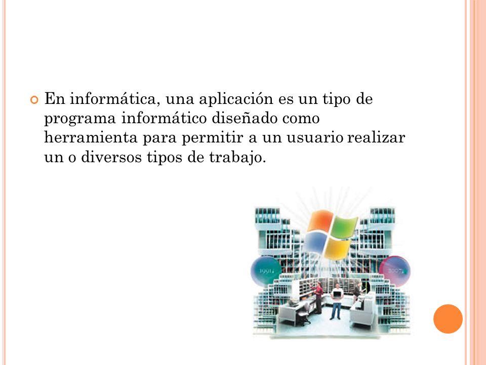 En informática, una aplicación es un tipo de programa informático diseñado como herramienta para permitir a un usuario realizar un o diversos tipos de trabajo.
