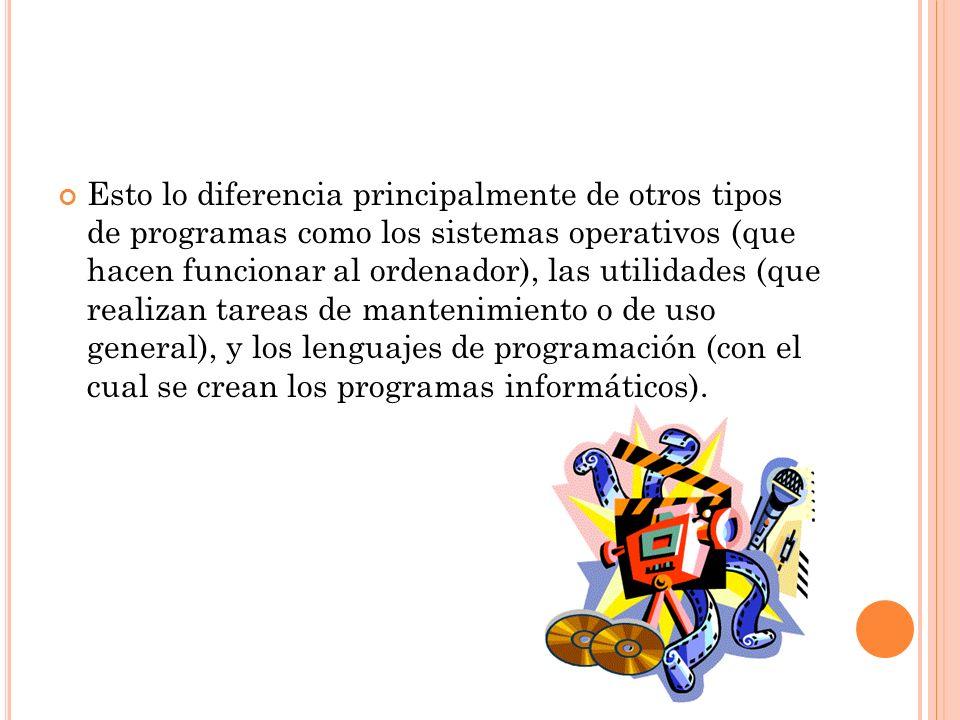 Esto lo diferencia principalmente de otros tipos de programas como los sistemas operativos (que hacen funcionar al ordenador), las utilidades (que realizan tareas de mantenimiento o de uso general), y los lenguajes de programación (con el cual se crean los programas informáticos).