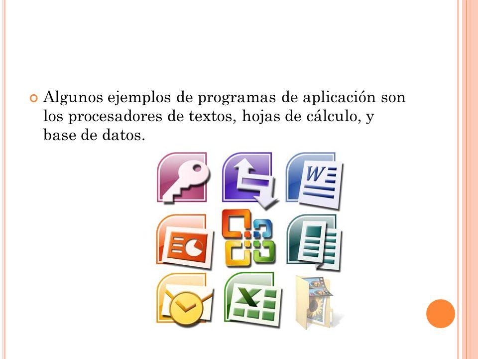 Algunos ejemplos de programas de aplicación son los procesadores de textos, hojas de cálculo, y base de datos.