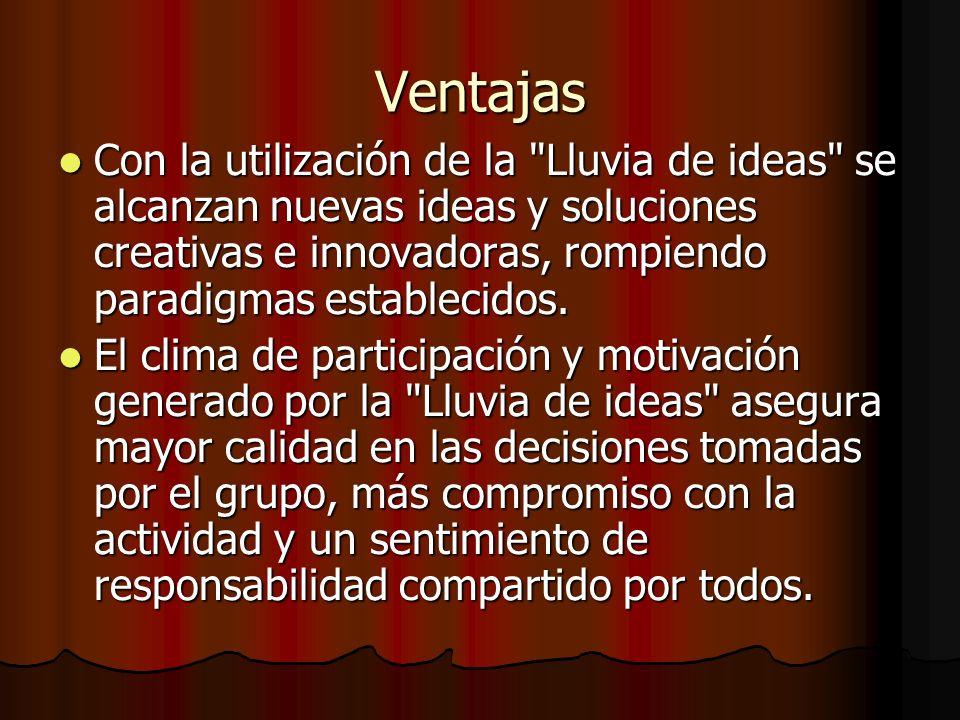 Ventajas Con la utilización de la Lluvia de ideas se alcanzan nuevas ideas y soluciones creativas e innovadoras, rompiendo paradigmas establecidos.