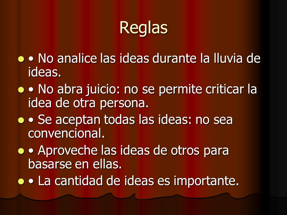 Reglas • No analice las ideas durante la lluvia de ideas.