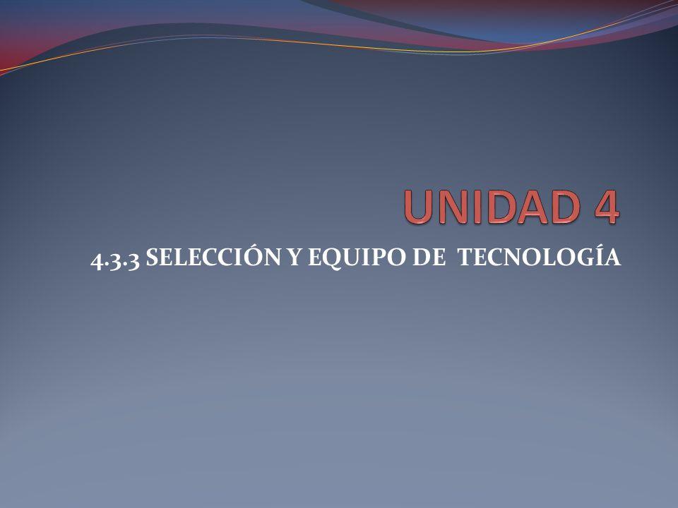 4.3.3 SELECCIÓN Y EQUIPO DE TECNOLOGÍA