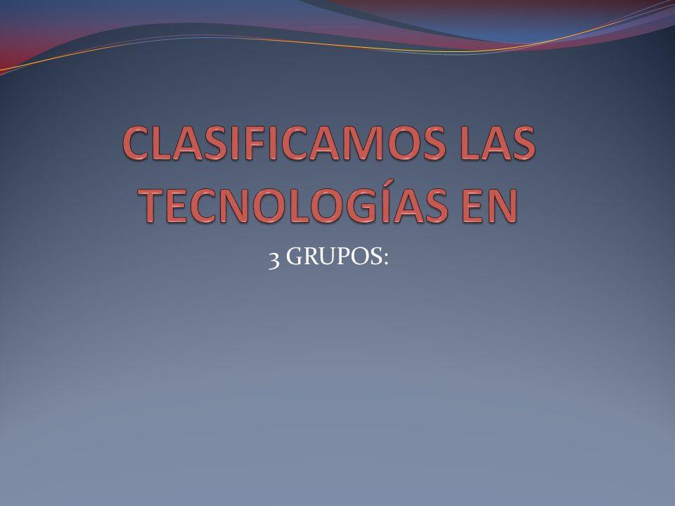 CLASIFICAMOS LAS TECNOLOGÍAS EN