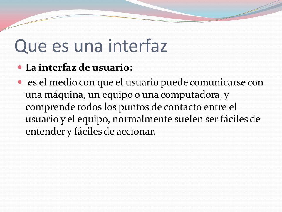 Que es una interfaz La interfaz de usuario:
