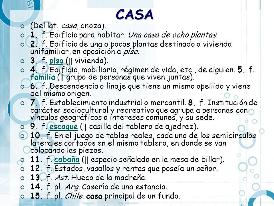 CASA (Del lat. casa, choza).