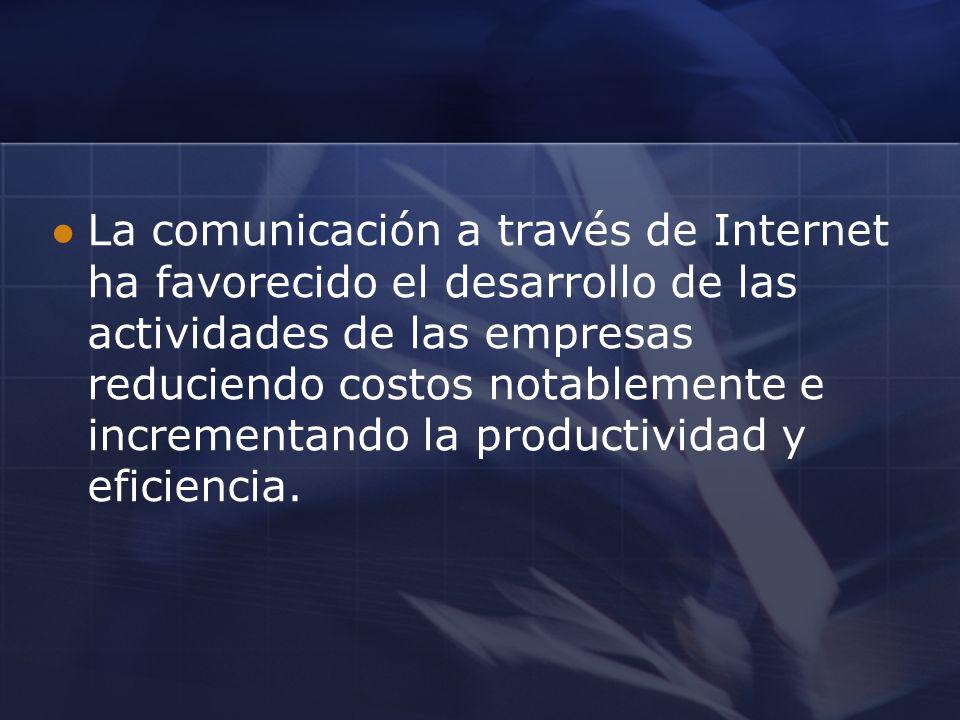 La comunicación a través de Internet ha favorecido el desarrollo de las actividades de las empresas reduciendo costos notablemente e incrementando la productividad y eficiencia.