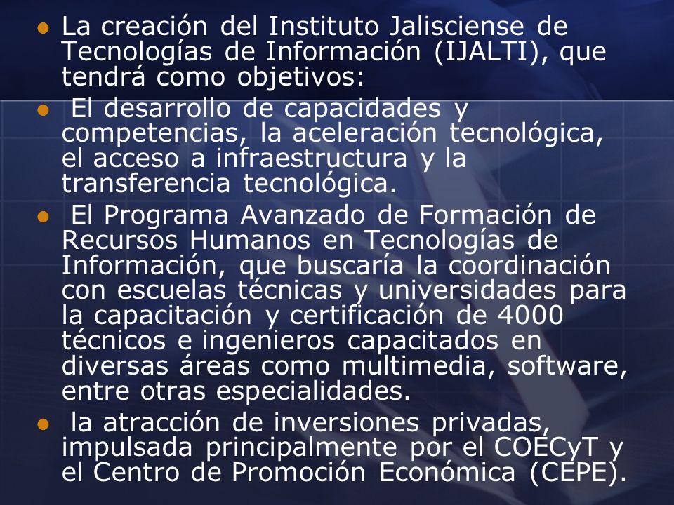 La creación del Instituto Jalisciense de Tecnologías de Información (IJALTI), que tendrá como objetivos: