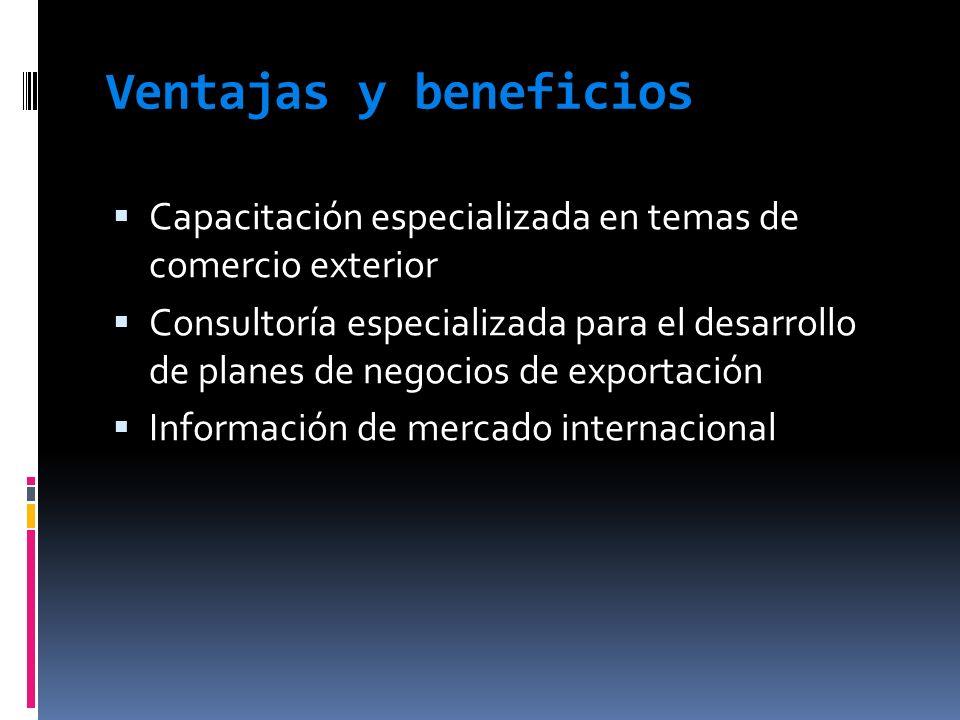 Ventajas y beneficios Capacitación especializada en temas de comercio exterior.