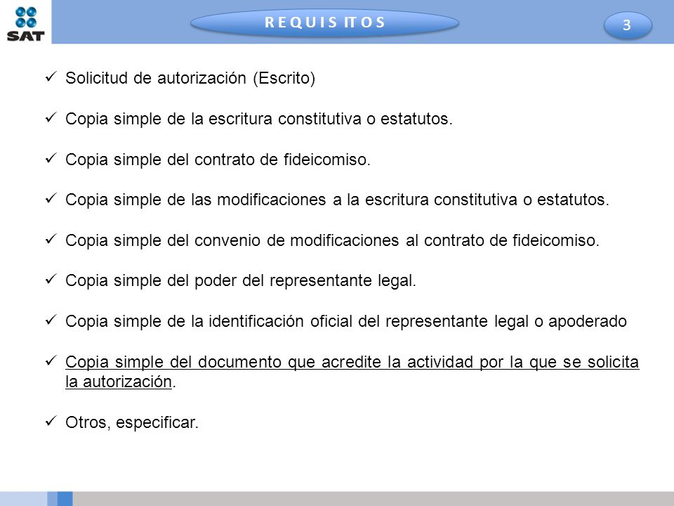 R E Q U I S IT O S 3. Solicitud de autorización (Escrito) Copia simple de la escritura constitutiva o estatutos.